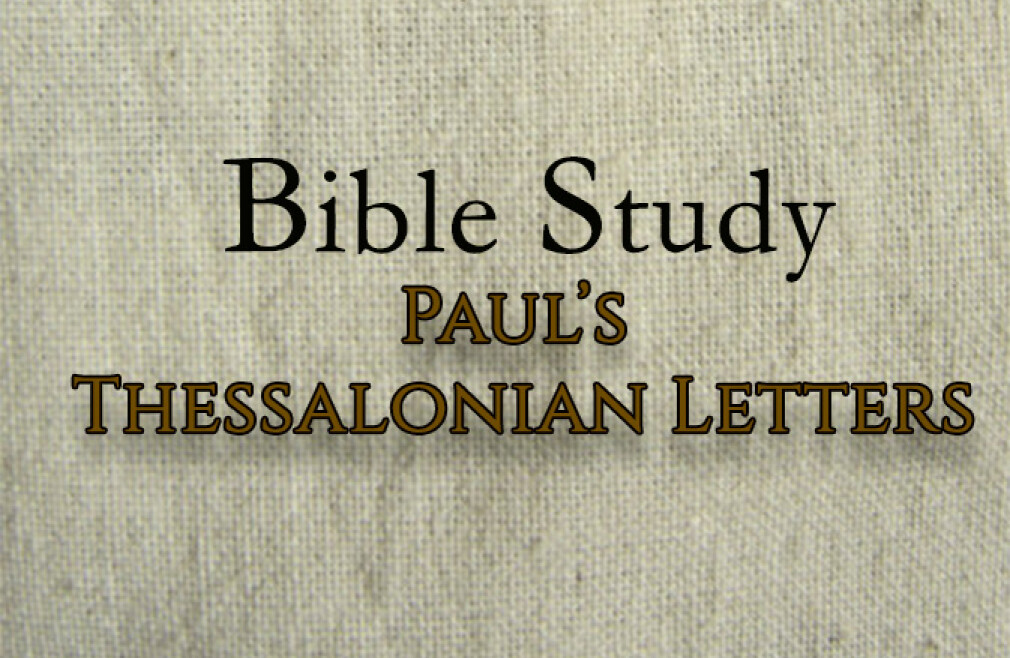 Bible Study - Paul's Thessalonian Letters