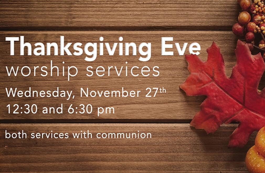 Thanksgiving Eve Worship (6:30pm)